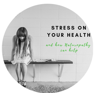 Stress on your health and Naturopathy